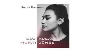 Ezgi Kosa - Hayat Kavgası (ft. Murat Güneş)