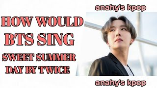 How would BTS sing Sweet Summer Day by TWICE