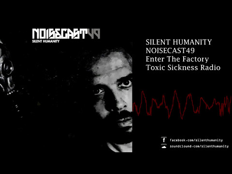 Silent Humanit - Noisecast 49 / Enter The Factory (Toxic Sickness Radio)