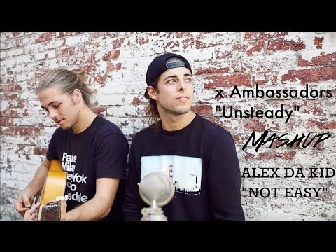 MASHUP of X Ambassadors - Unsteady and Alex Da Kid - Not Easy