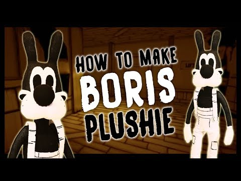DIY HUGE Bendy and the Ink Machine's BORIS Plushie! Chapter 2, 3 and 4
