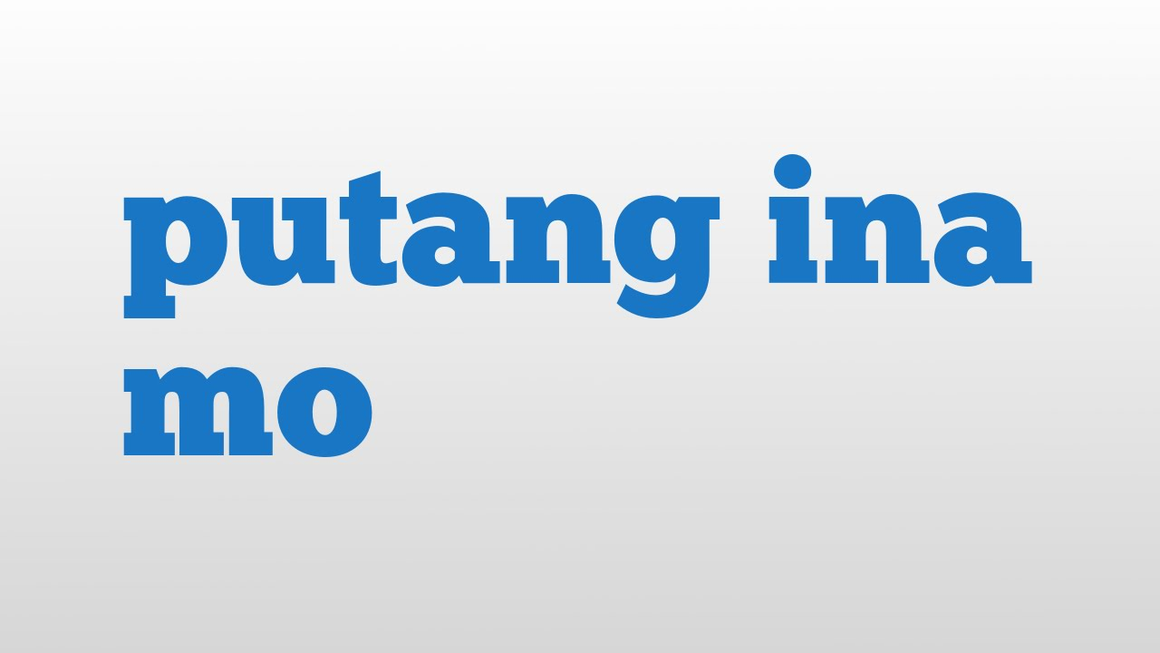 putang ina mo meaning and pronunciation youtube