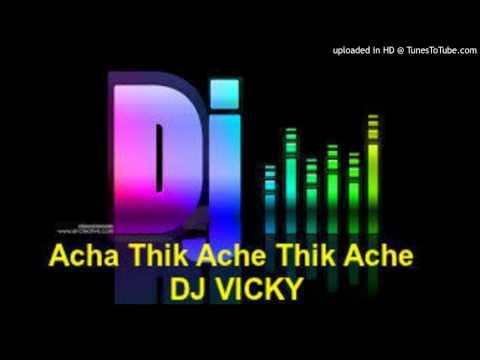 Acha Thik Ache Thik Ache-DJ VICKY