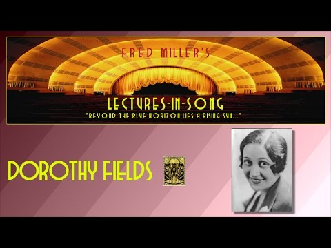 Fred Miller's Lectures-In-Song - Dorothy Fields