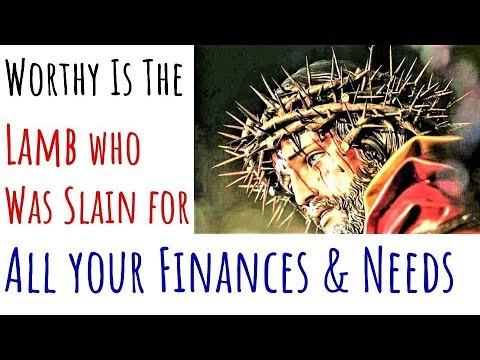 Worthy is the Lamb of God, Prayer covering Financial Needs, Income Means,  Professional, Job Security