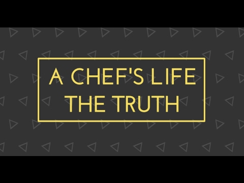 Introduction - A Chef's life - The Truth...