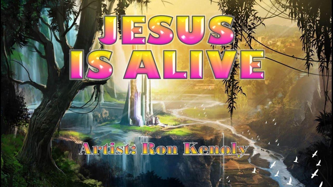 Jesus is alive ron kenoly with lyrics
