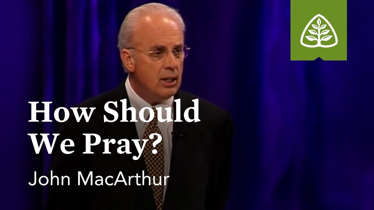 Download John MacArthur: How Should We Pray?