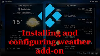 Installing a weather add-on and configure the locations in Kodi
