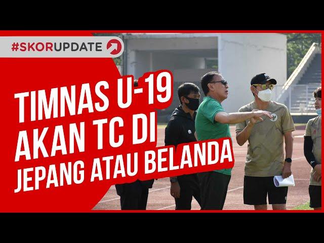 OPSI PSSI UNTUK TC TIMNAS U-19 SELANJUTNYA DI JEPANG ATAU BELANDA