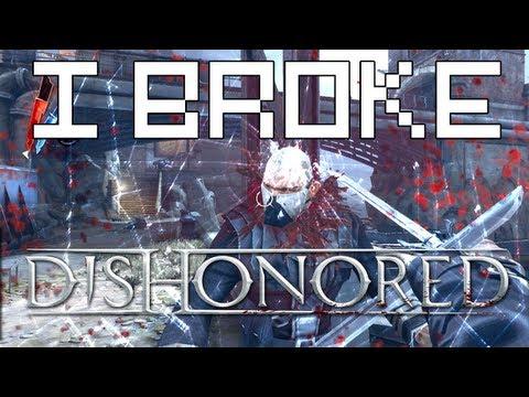I Broke Dishonored  