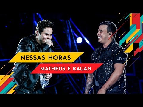 Nessas Horas - Matheus & Kauan - Villa Mix Goiânia   Ao Vivo