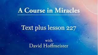"""ACIM Lesson 227 """"This is my holy instant of release"""" Plus Text from Chapter 29 by David Hoffmeister"""