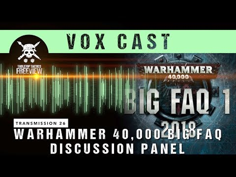 Vox Cast Transmission 26: Warhammer 40,000 BIG FAQ Discussion Panel