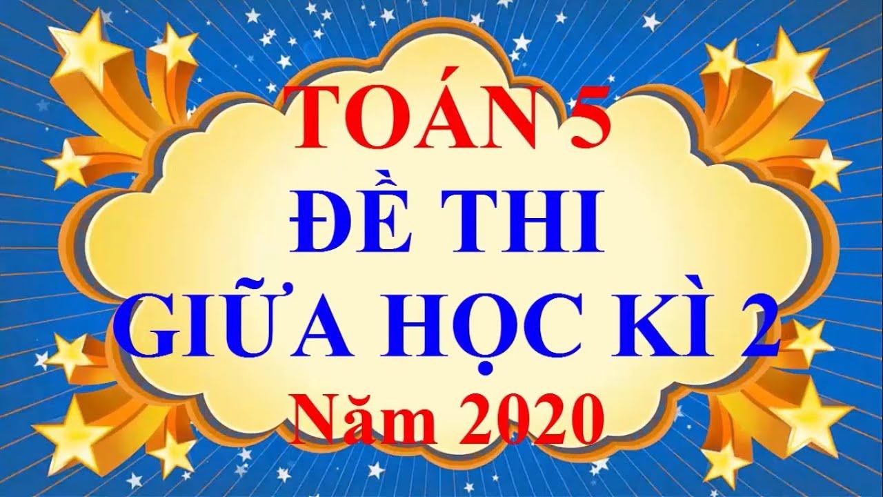 Toán Lớp 5 – ĐỀ THI GIỮA HỌC KÌ 2 Năm 2020