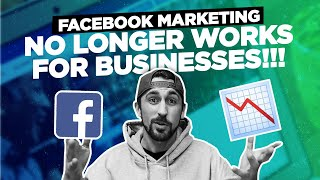 Why Facebook Marketing NO LONGER WORKS For Most Businesses