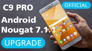 UPGRADE SAMSUNG GALAXY C9 PRO to Nougat 7.1.1 | OFFICIAL RELEASE 11th NOV 2017