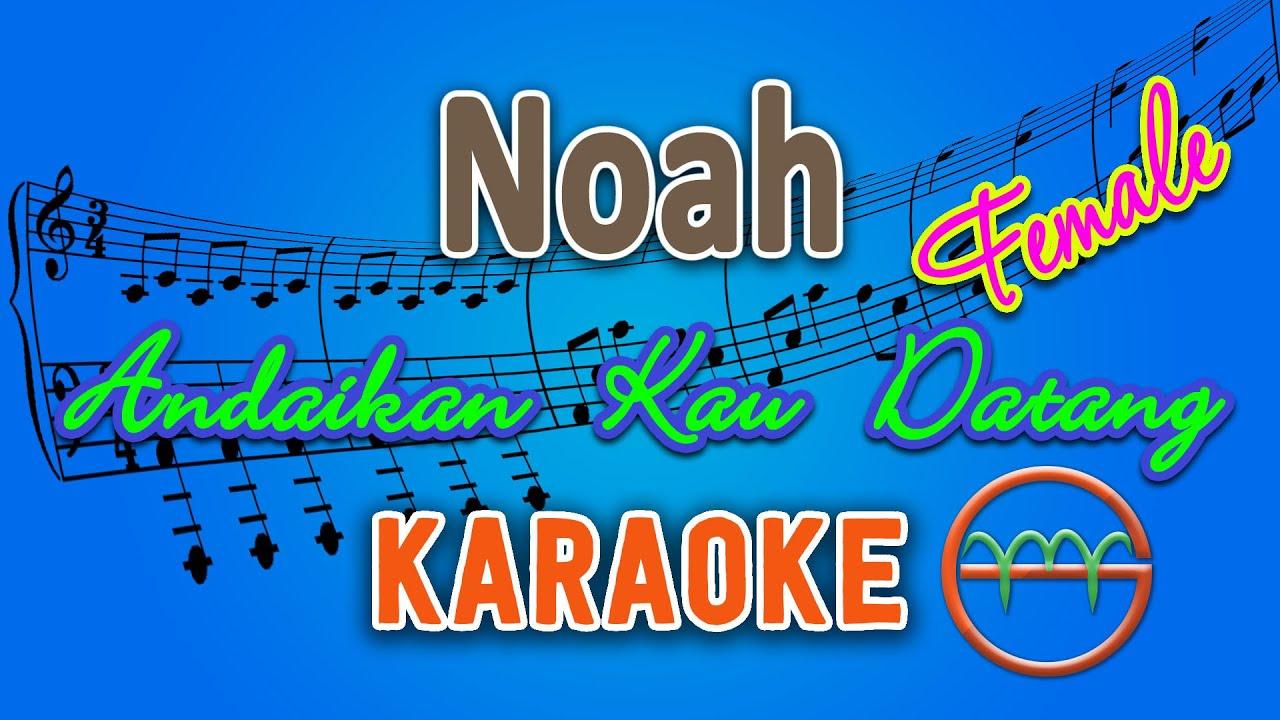 Download Noah - Andaikan Kau Datang FEMALE (Karaoke)   GMusic