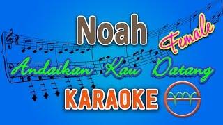 Noah - Andaikan Kau Datang FEMALE (Karaoke) | GMusic