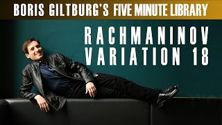 Five Minute Library: BORIS GILTBURG | RACHMANINOV · VARIATION 18