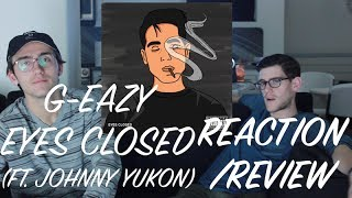 G-EAZY - EYES CLOSED (FT. JOHNNY YUKON ) REACTION/REVIEW