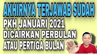 AKHIRNYA TERJAWAB SUDAH PKH JANUARI 2021 DICAIRKAN PERBULAN ATAU PERTIGA BULAN