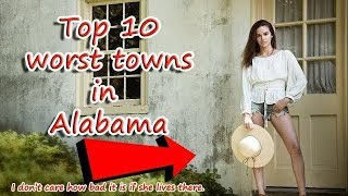 Top 10 worst towns in Alabama. #1 is a big foot hotspot.