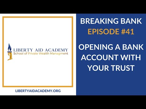 Breaking Bank #41: Opening a Bank Account with Your Trust