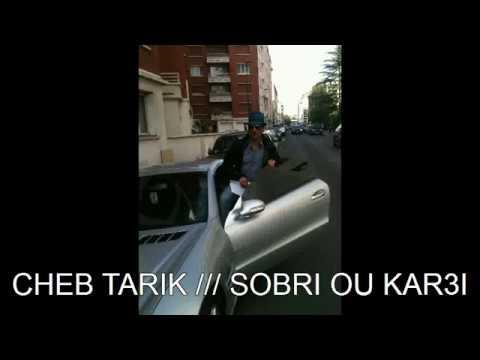 CHEB TARIK -[ SOBRI OU KAR3I ]-OFFICIAL VIDEO