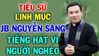 Linh Mục Gioan Baotixita Nguyễn Sang Tiếng Hát Vì Người Nghèo   Hành Trình Sát Cánh Cùng Người Nghèo