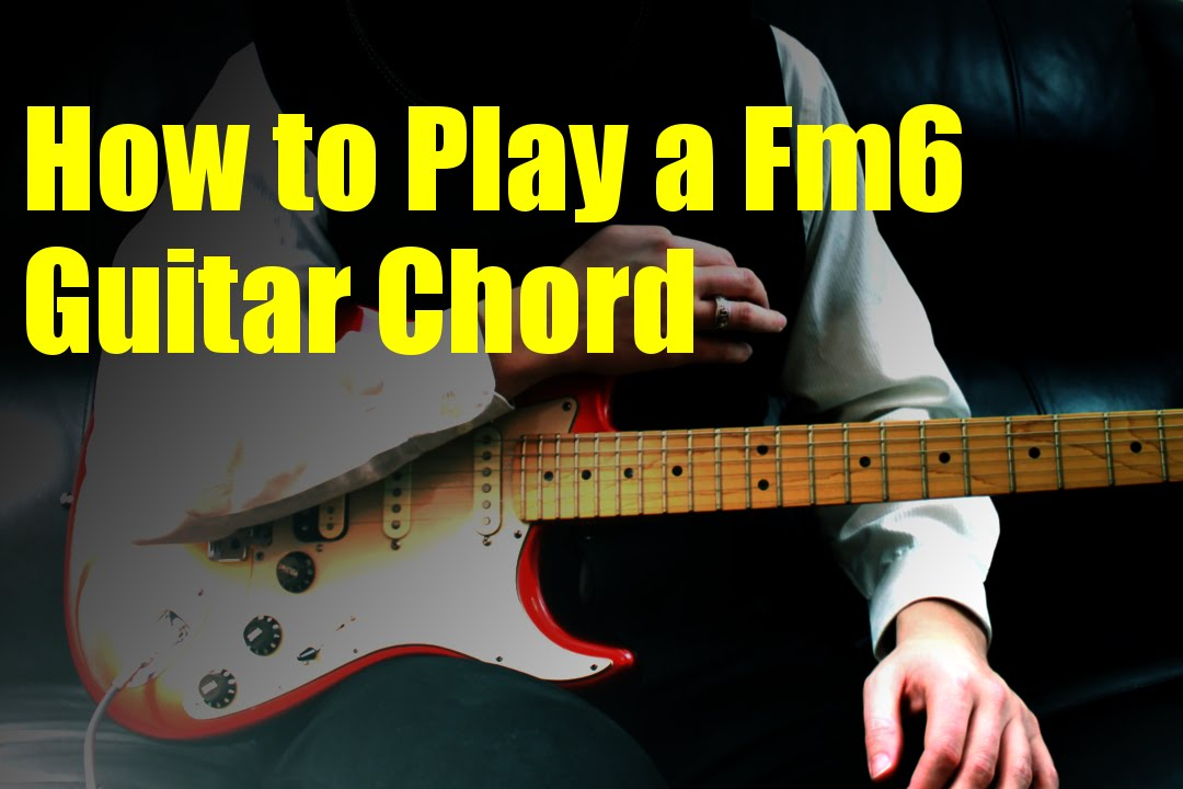 How To Play A Fm6 Guitar Chord Youtube