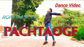 ( PACHTAOGE )Dance chrography Roni dancer (Arijit Singh)(Nora fatehi)Bollywood and Feel DANCE !!!!!
