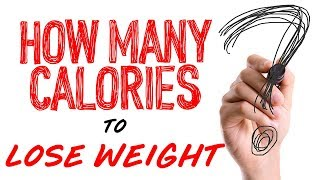 How To Calculate How Many Calories You Should Be Eating To Lose Weight