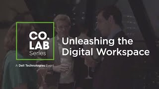 Unleashing the digital workspace   Dell Technologies CoLab Series Event