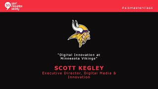 SiSMasterClass with Scott Kegley, Executive Director Digital Media & Innovation at Minnesota Vikings