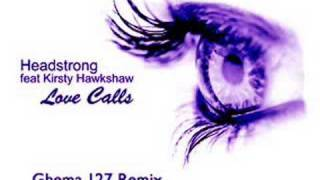 Headstrong ft Kirsty Hawkshaw - Love Calls (Ghema.127 Remix)