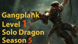 League of Legends: Gangplank Level 1 Solo Dragon Season 5 (Patch 5.1)