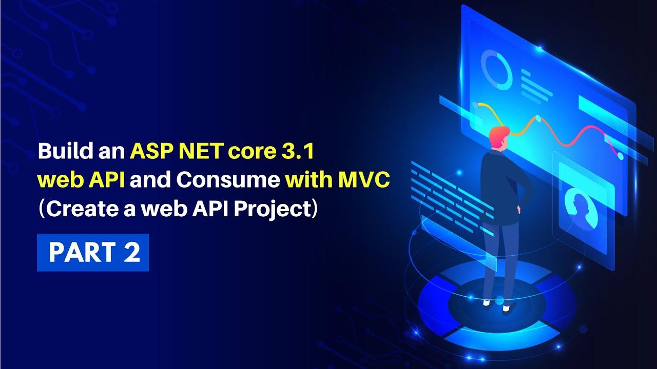 Build an ASP.NET Core 3.1 Web API  and MVC (Create a Web API Project) - [Part 2]