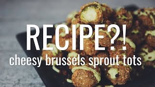 CHEESY BRUSSELS SPROUT TOTS | RECIPE?! EP #17 (hot for food)