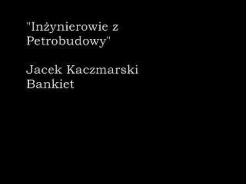 Jacek Kaczmarski- Inżynierowie z Petrobudowy