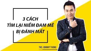 [Johnny Thông] 3 Cách Tìm Lại Niềm Đam Mê Bị Đánh Mất