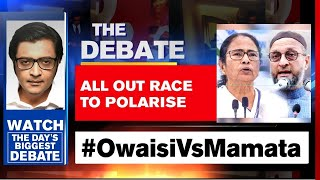#OwaisiVsMamata: All Out Race To Polarise In West Bengal? | The Debate With Arnab Goswami