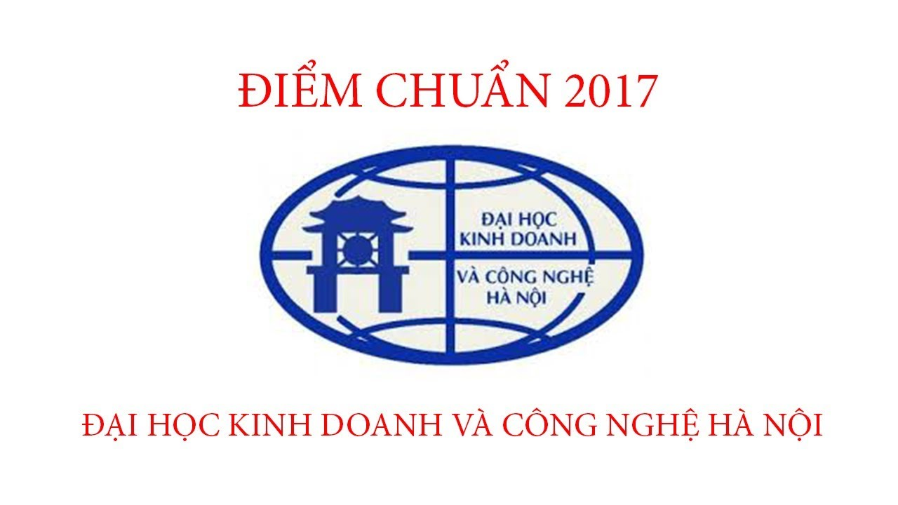 Điểm chuẩn 2017 Đại học Kinh Doanh và Công Nghệ Hà Nội