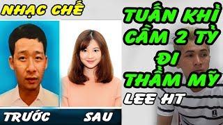 [ NHẠC CHẾ ] Tuấn Khỉ Cầm 2 Tỷ Đi Thái Lan Thẩm Mỹ ll Lee HT