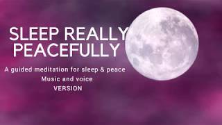 SLEEP REALLY PEACEFULLY A guided meditation for deep sleep & peace (with MUSIC)