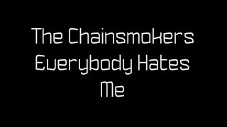 The Chainsmokers - Everybody Hates Me Lyrics