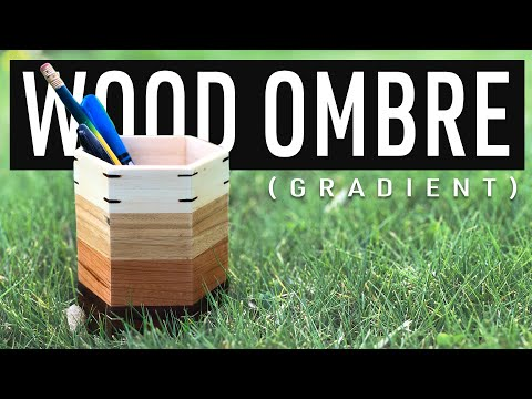Gradient Grain | How To Make Pencil Holder Out of Wood Part 3