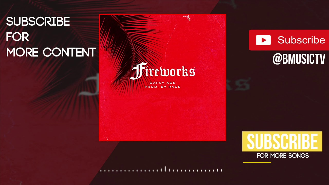 Download Dapsy Ade - Fire Works (OFFICIAL AUDIO 2018)