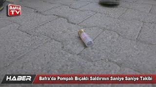 Bafra'da Pompalı Bıçaklı Saldırının Saniye Saniye Takibi