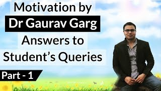 Motivation for Studies by Dr Gaurav Garg Part 1 - Answers to Students' Questions